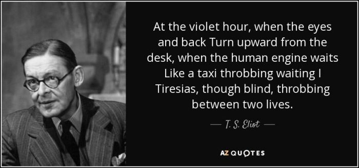 quote-at-the-violet-hour-when-the-eyes-and-back-turn-upward-from-the-desk-when-the-human-engine-t-s-eliot-69-30-52